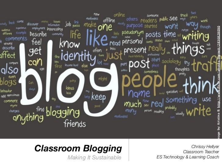 Image by: Kristina B: http://www.flickr.com/photos/barnett/2836828090Classroom Blogging                             Chrissy...