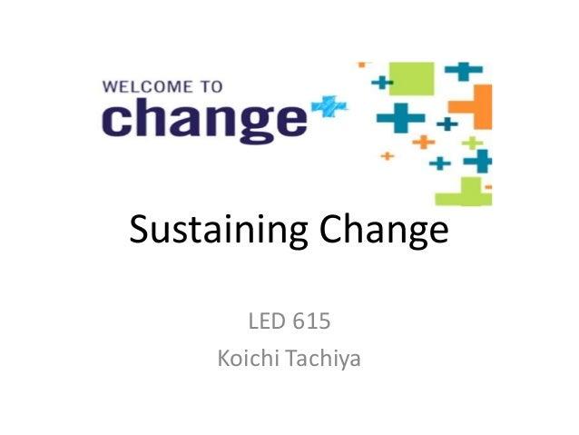 Sustaining Change LED 615 Koichi Tachiya