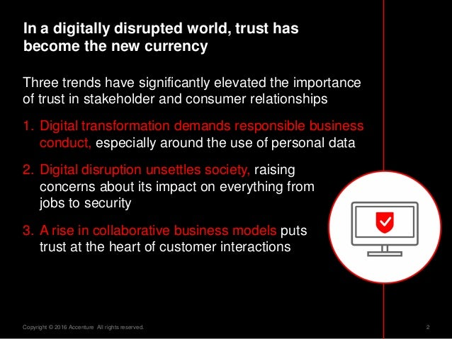 2Copyright © 2016 Accenture All rights reserved. In a digitally disrupted world, trust has become the new currency Three t...