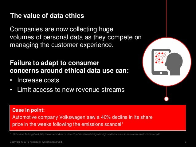 3Copyright © 2016 Accenture All rights reserved. The value of data ethics Companies are now collecting huge volumes of per...