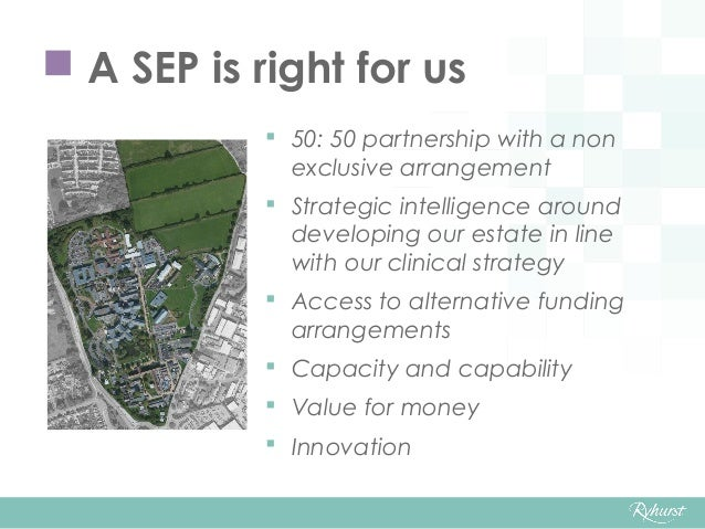  A SEP is right for us  50: 50 partnership with a non exclusive arrangement  Strategic intelligence around developing o...