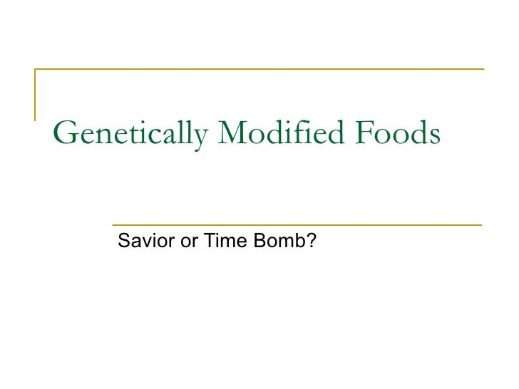 Genetically Modified Foods Savior or Time Bomb?