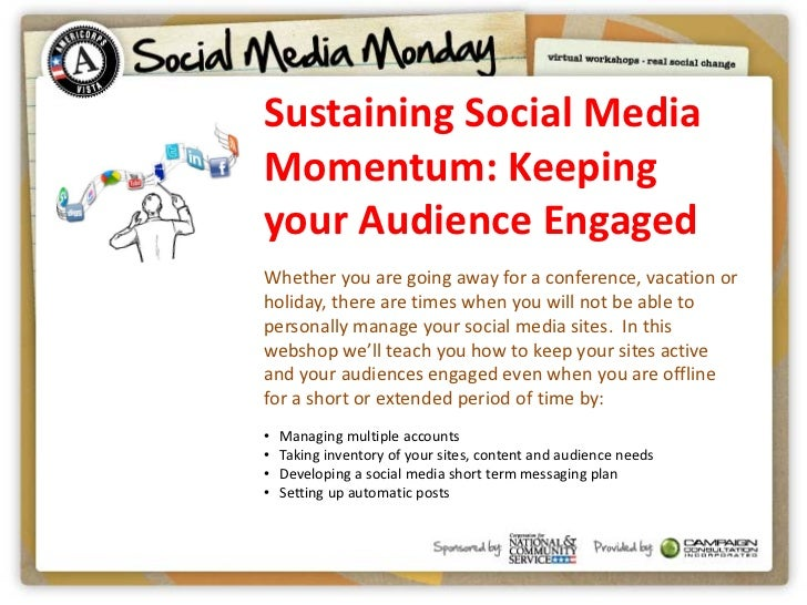 Sustaining Social MediaMomentum: Keepingyour Audience EngagedWhether you are going away for a conference, vacation orholid...