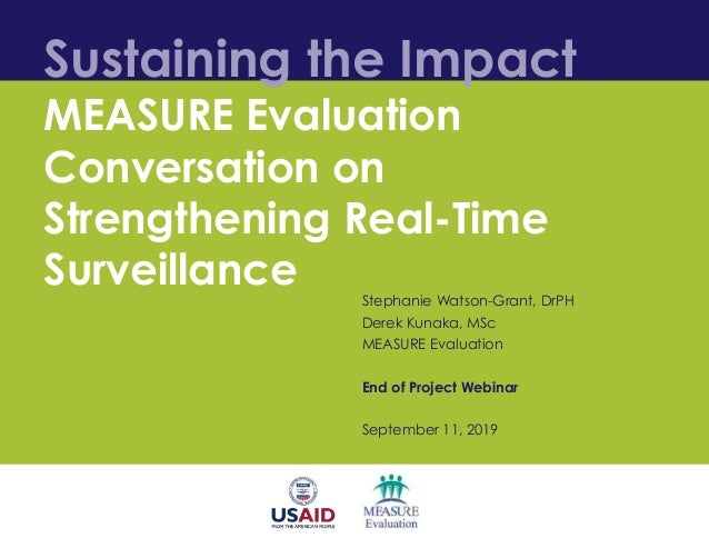 Sustaining the Impact MEASURE Evaluation Conversation on Strengthening Real-Time Surveillance Stephanie Watson-Grant, DrPH...