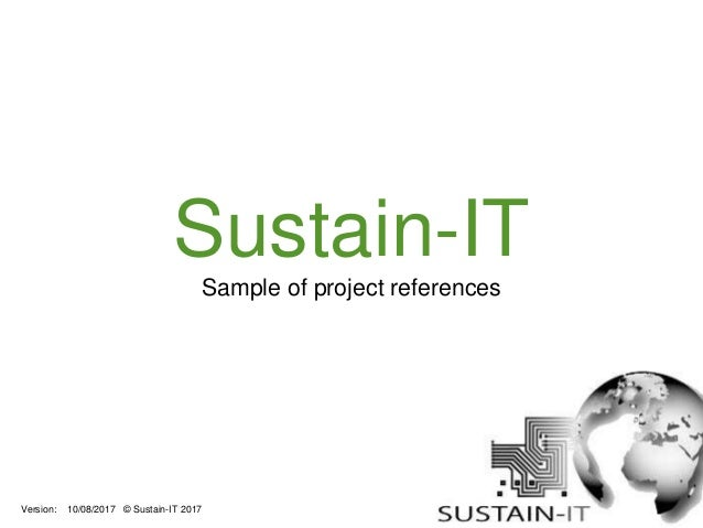 Sustain-IT Sample of project references Version: 10/08/2017 © Sustain-IT 2017