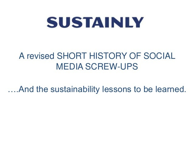 A revised SHORT HISTORY OF SOCIAL MEDIA SCREW-UPS ….And the sustainability lessons to be learned.