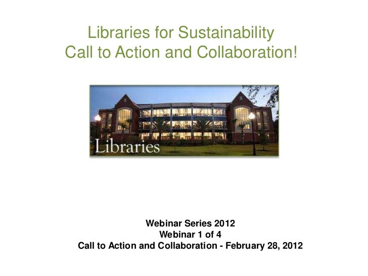 Libraries for SustainabilityCall to Action and Collaboration!                 Webinar Series 2012                    Webin...