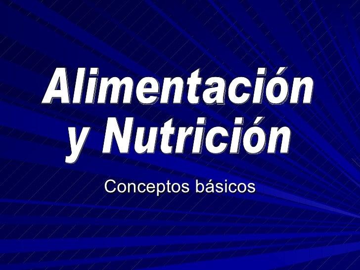 Conceptos básicos Alimentación  y Nutrición