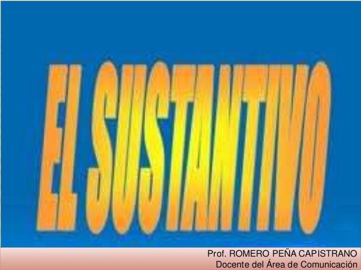 Prof. ROMERO PEÑA CAPISTRANO  Docente del Área de Comunicación