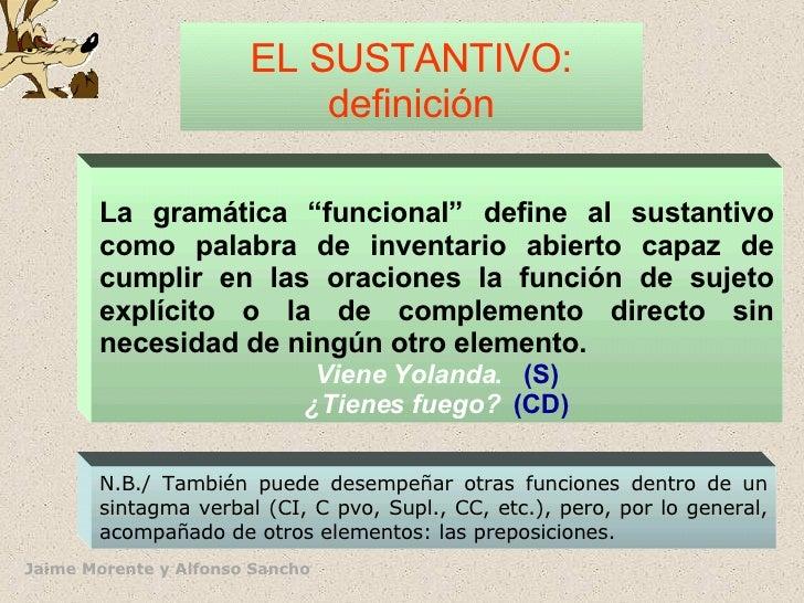 """EL SUSTANTIVO: definición <ul><li>La gramática """"funcional"""" define al sustantivo como palabra de inventario abierto capaz d..."""