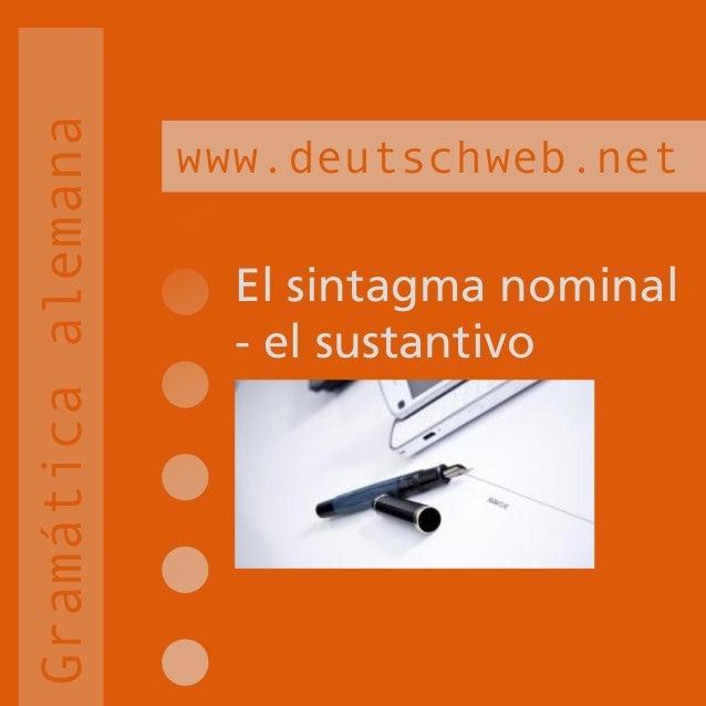 Gramática alemana                    www.deutschweb.net                      El sintagma nominal                      - el...