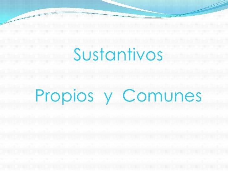 Sustantivos<br />Propios  y  Comunes <br />