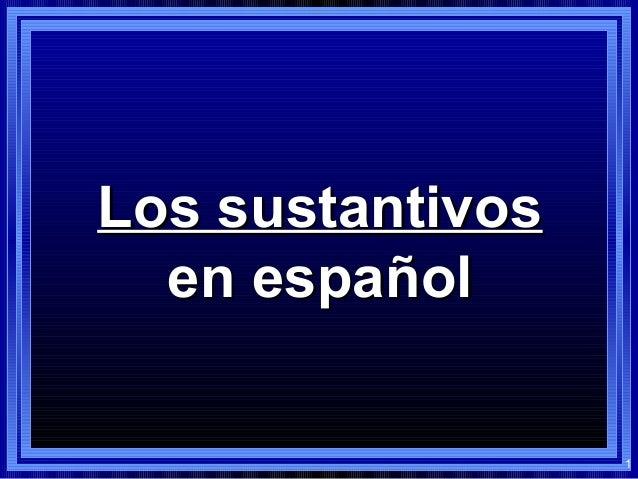 1 Los sustantivosLos sustantivos en españolen español