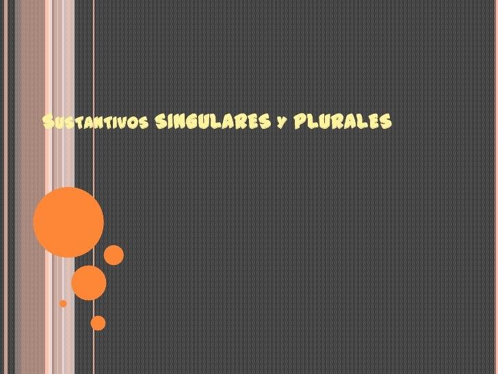 Sustantivos SINGULARES y PLURALES<br />