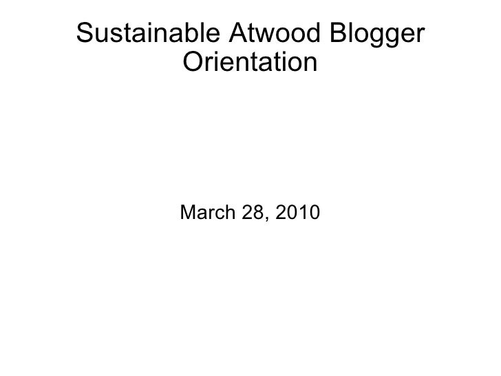 Sustainable Atwood Blogger Orientation March 28, 2010