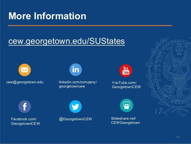 11 cew.georgetown.edu/SUStates More Information cew@georgetown.edu Facebook.com/ GeorgetownCEW linkedin.com/company/ georg...