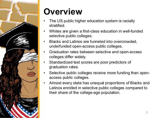 Overview • The US public higher education system is racially stratified. • Whites are given a first-class education in w...