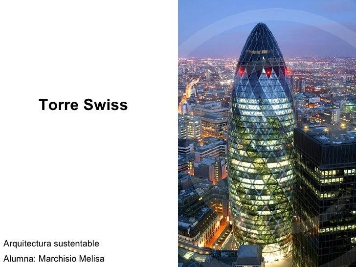 Torre Swiss Arquitectura sustentable Alumna: Marchisio Melisa