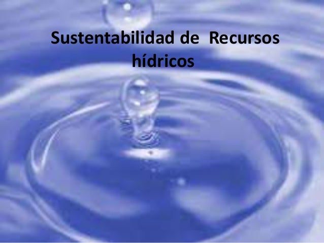 Sustentabilidad de Recursos         hídricos