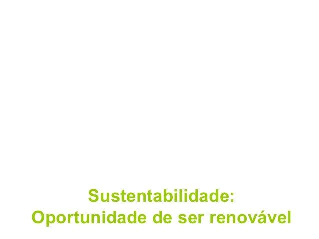 Sustentabilidade: Oportunidade de ser renovável