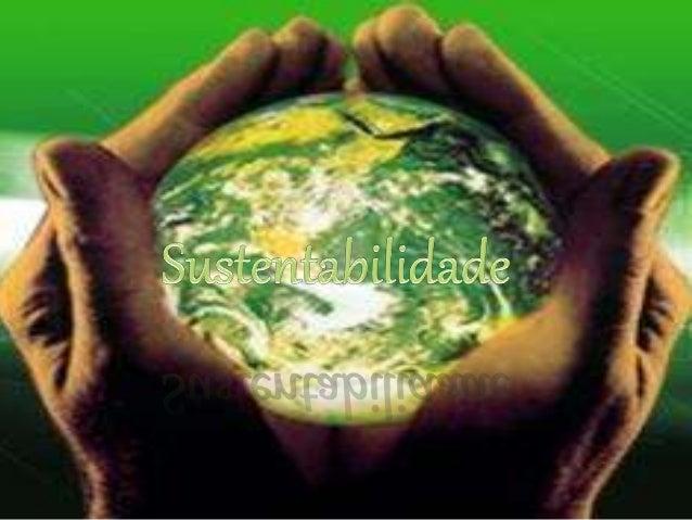 """. Sustentabilidade é um conceito relacionado à continuidade que abrange diversos pilares de uma sociedade. """"O desenvolvime..."""
