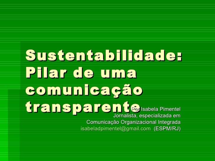 Sustentabilidade:Pilar de umacomunicaçãotr ansparente            Por Isabela Pimentel                         Por         ...
