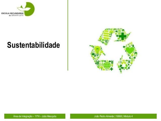 Sustentabilidade Área de Integração – 11ºH – João Mesquita   João Pedro Almeida | 19868 | Módulo 4