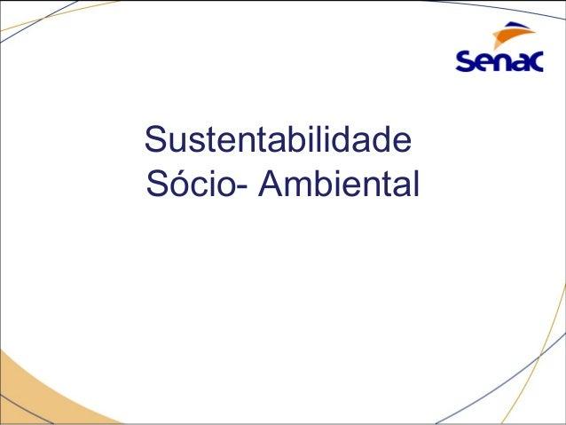 Sustentabilidade  Sócio- Ambiental