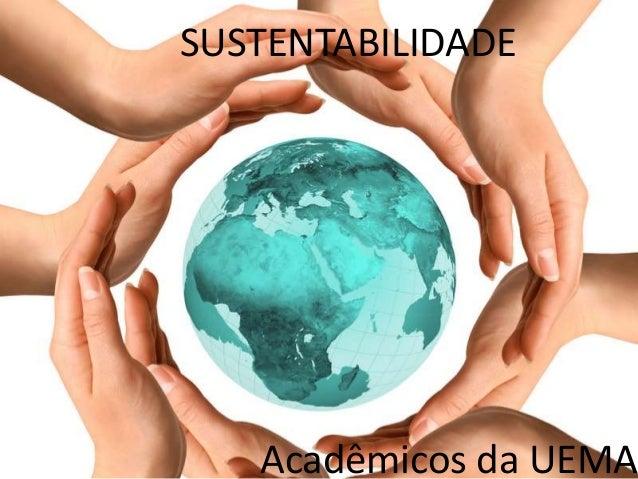 SUSTENTABILIDADE Acadêmicos da UEMA