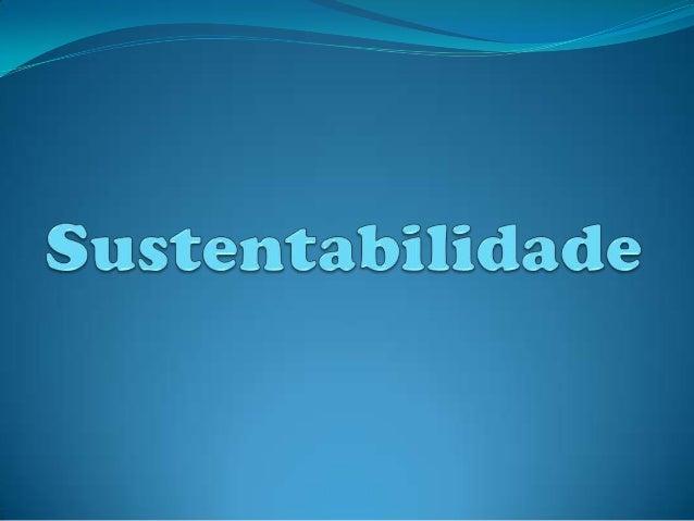 O que é Sustentabilidade ? Sustentabilidade é um termo usado para definir ações e atividades humanas que visam suprir as ...