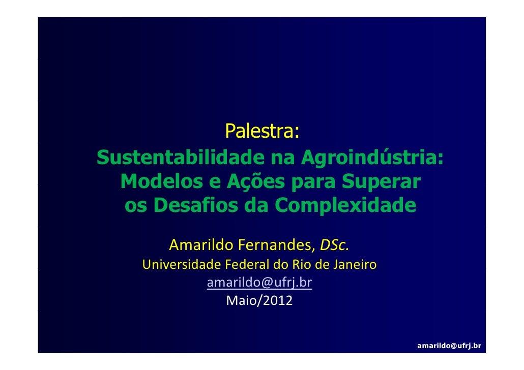 Palestra:Sustentabilidade na Agroindústria:  Modelos e Ações para Superar  os Desafios da Complexidade        AmarildoFer...