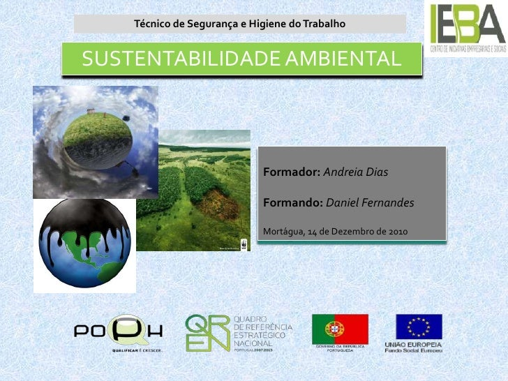 Técnico de Segurança e Higiene do Trabalho<br />SUSTENTABILIDADE AMBIENTAL<br />Formador: Andreia Dias<br />Formando:Danie...