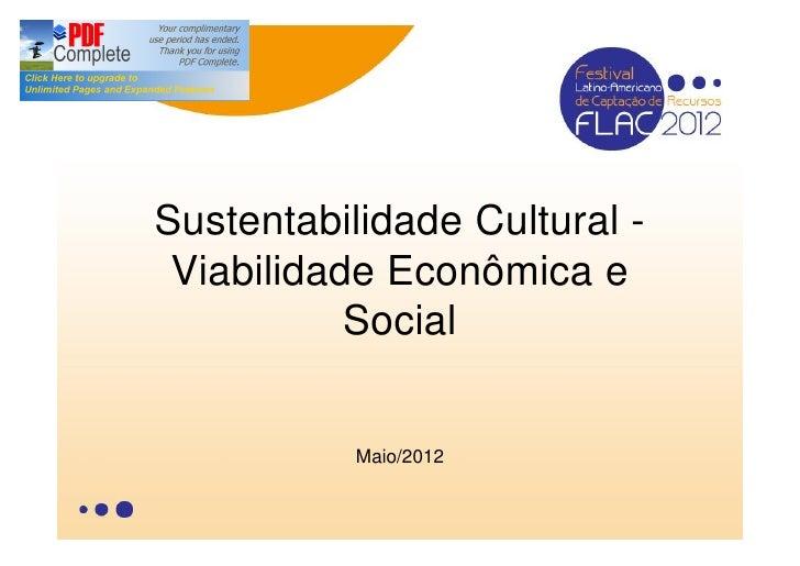 Sustentabilidade Cultural - Viabilidade Econômica e           Social           Maio/2012