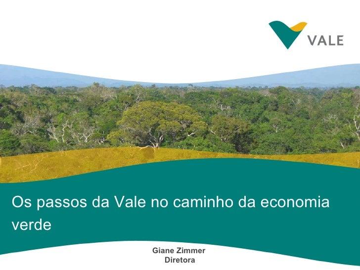 Os passos da Vale no caminho da economia verde Giane Zimmer  Diretora