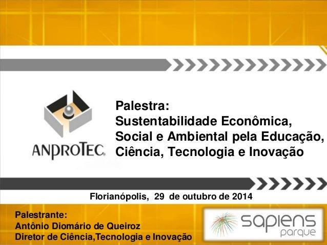 Palestra: Sustentabilidade Econômica, Social e Ambiental pela Educação, Ciência, Tecnologia e Inovação Palestrante: Antôni...