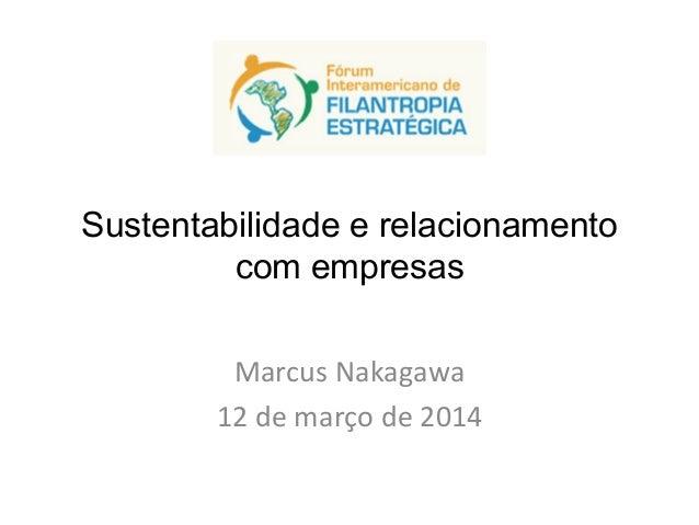 Sustentabilidade e relacionamento com empresas Marcus  Nakagawa   12  de  março  de  2014
