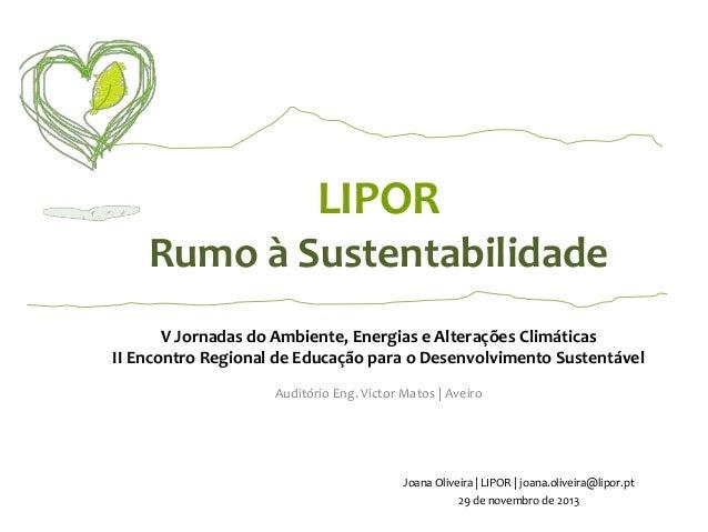 LIPOR Rumo à Sustentabilidade V Jornadas do Ambiente, Energias e Alterações Climáticas II Encontro Regional de Educação pa...