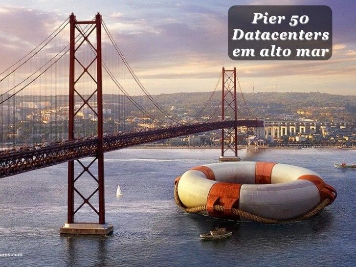 Pier 50 Datacenters em alto mar
