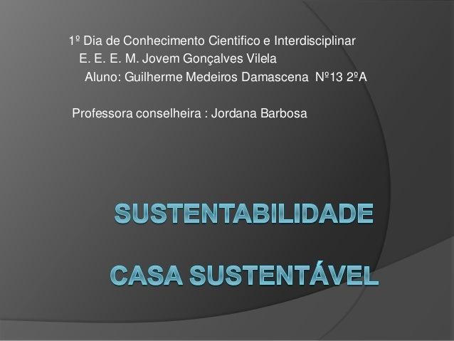 1º Dia de Conhecimento Cientifico e Interdisciplinar E. E. E. M. Jovem Gonçalves Vilela Aluno: Guilherme Medeiros Damascen...