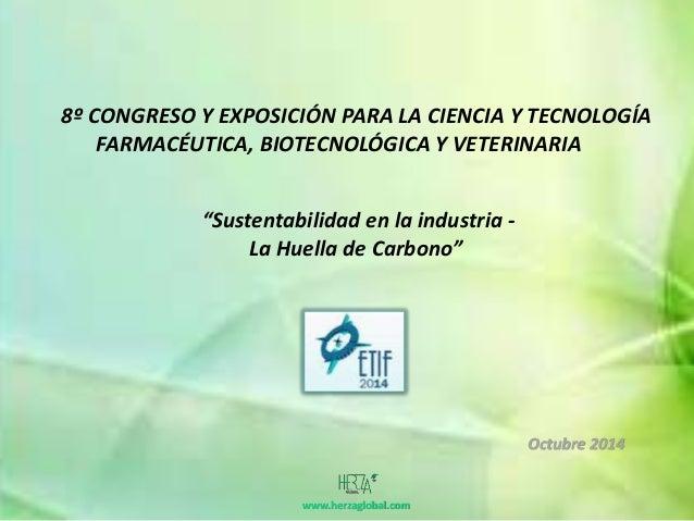 """8º CONGRESO Y EXPOSICIÓN PARA LA CIENCIA Y TECNOLOGÍA  FARMACÉUTICA, BIOTECNOLÓGICA Y VETERINARIA  """"Sustentabilidad en la ..."""