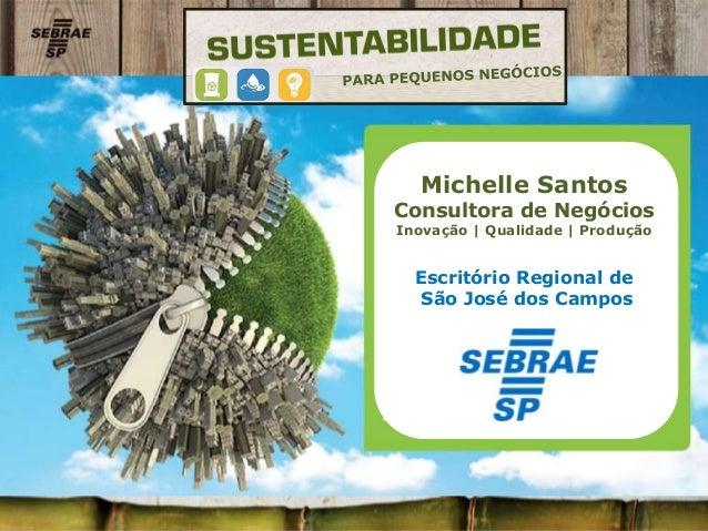 Michelle Santos Consultora de Negócios Inovação | Qualidade | Produção Escritório Regional de São José dos Campos