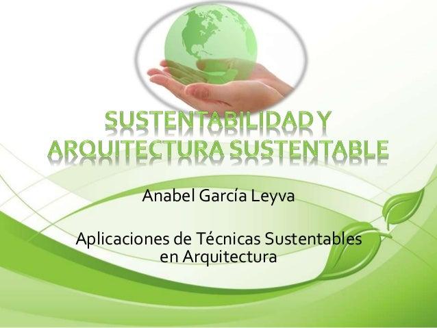 Anabel García Leyva  Aplicaciones de Técnicas Sustentables  en Arquitectura
