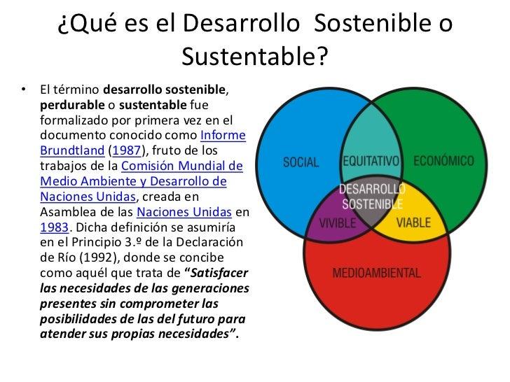 ¿Qué es el Desarrollo Sostenible o                 Sustentable?• El término desarrollo sostenible,  perdurable o sustentab...