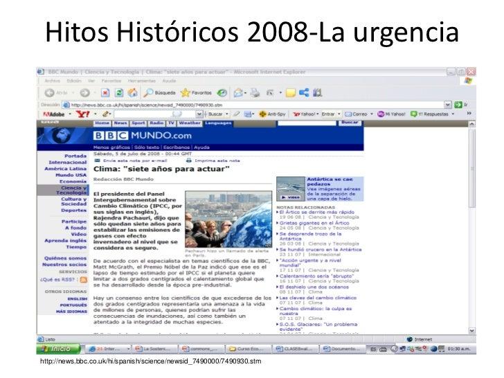 Hitos Históricos 2008-La urgenciahttp://news.bbc.co.uk/hi/spanish/science/newsid_7490000/7490930.stm