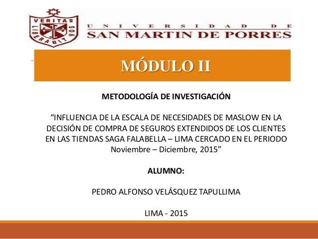 """METODOLOGÍA DE INVESTIGACIÓN """"INFLUENCIA DE LA ESCALA DE NECESIDADES DE MASLOW EN LA DECISIÓN DE COMPRA DE SEGUROS EXTENDI..."""
