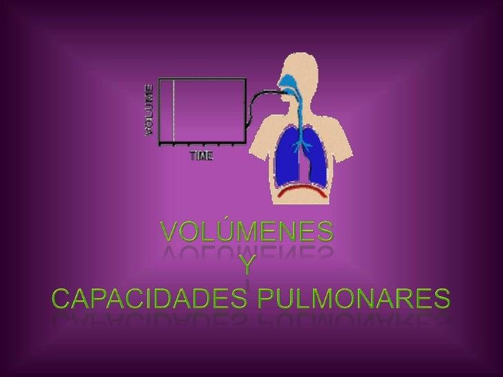 VOLÚMENES <br />Y <br />CAPACIDADES PULMONARES<br />