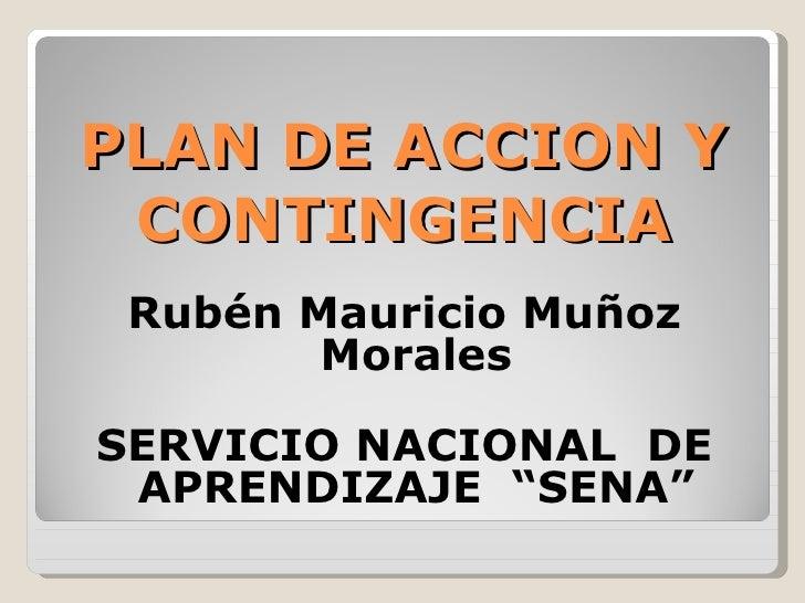 """PLAN DE ACCION Y CONTINGENCIA <ul><li>Rubén Mauricio Muñoz Morales </li></ul><ul><li>SERVICIO NACIONAL  DE APRENDIZAJE  """"S..."""