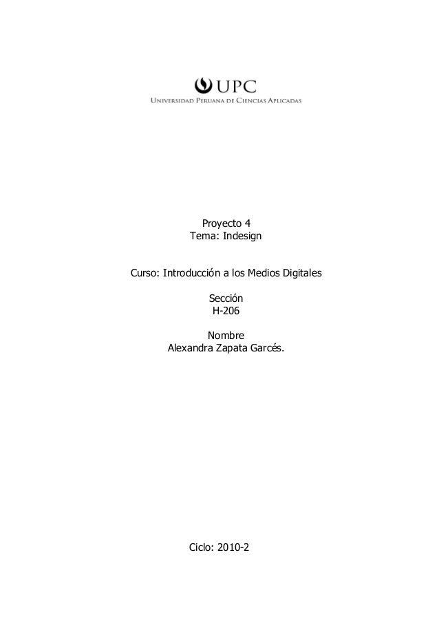 Proyecto 4 Tema: Indesign Curso: Introducción a los Medios Digitales Sección H-206 Nombre Alexandra Zapata Garcés. Ciclo: ...