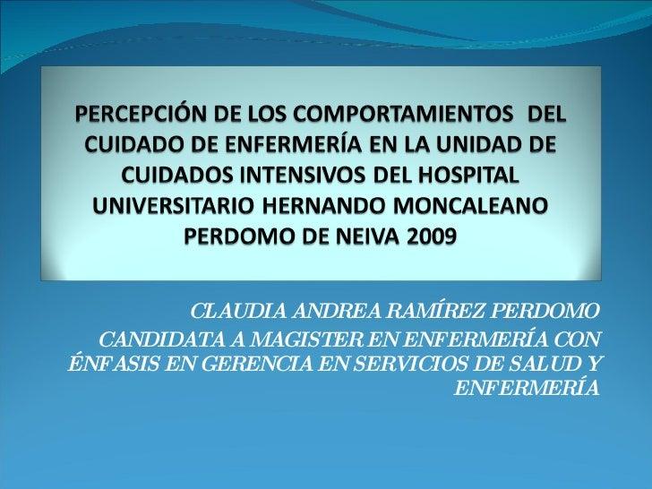 CLAUDIA ANDREA RAMÍREZ PERDOMO CANDIDATA A MAGISTER EN ENFERMERÍA CON ÉNFASIS EN GERENCIA EN SERVICIOS DE SALUD Y ENFERMERÍA