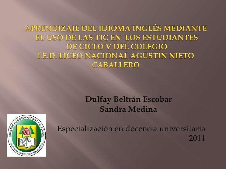 APRENDIZAJE DEL IDIOMA INGLÉS MEDIANTE<br />EL USO DE LAS TIC EN  LOS ESTUDIANTES<br />DE CICLO V DEL COLEGIO <br />I.E.D....
